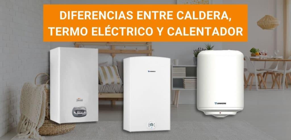 diferencias entre caldera, calentador y termo eléctrico